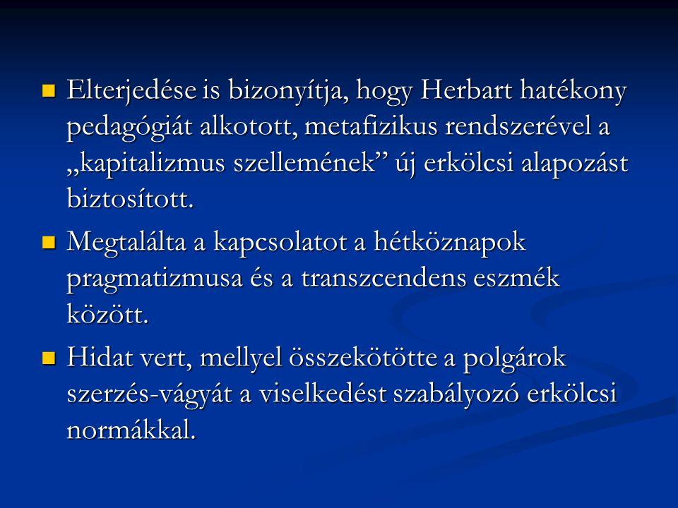 """Elterjedése is bizonyítja, hogy Herbart hatékony pedagógiát alkotott, metafizikus rendszerével a """"kapitalizmus szellemének"""" új erkölcsi alapozást bizt"""