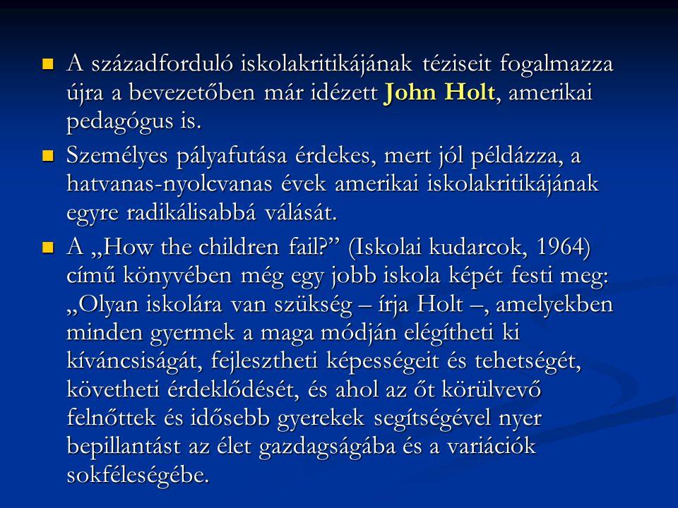 A századforduló iskolakritikájának téziseit fogalmazza újra a bevezetőben már idézett John Holt, amerikai pedagógus is. A századforduló iskolakritikáj