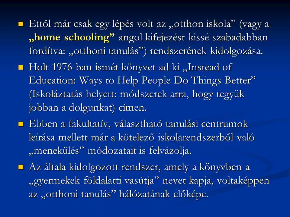 """Ettől már csak egy lépés volt az """"otthon iskola"""" (vagy a """"home schooling"""" angol kifejezést kissé szabadabban fordítva: """"otthoni tanulás"""") rendszerének"""