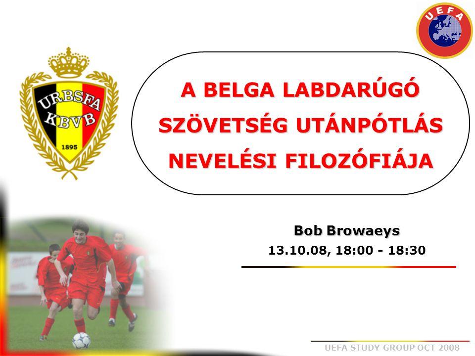UEFA STUDY GROUP OCT 2008 A BELGA LABDARÚGÓ SZÖVETSÉG UTÁNPÓTLÁS NEVELÉSI FILOZÓFIÁJA Bob Browaeys 13.10.08, 18:00 - 18:30