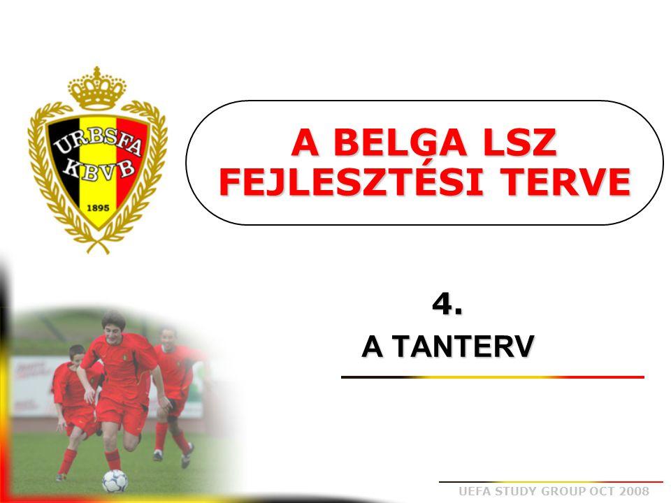 UEFA STUDY GROUP OCT 2008 A BELGA LSZ FEJLESZTÉSI TERVE 4. A TANTERV