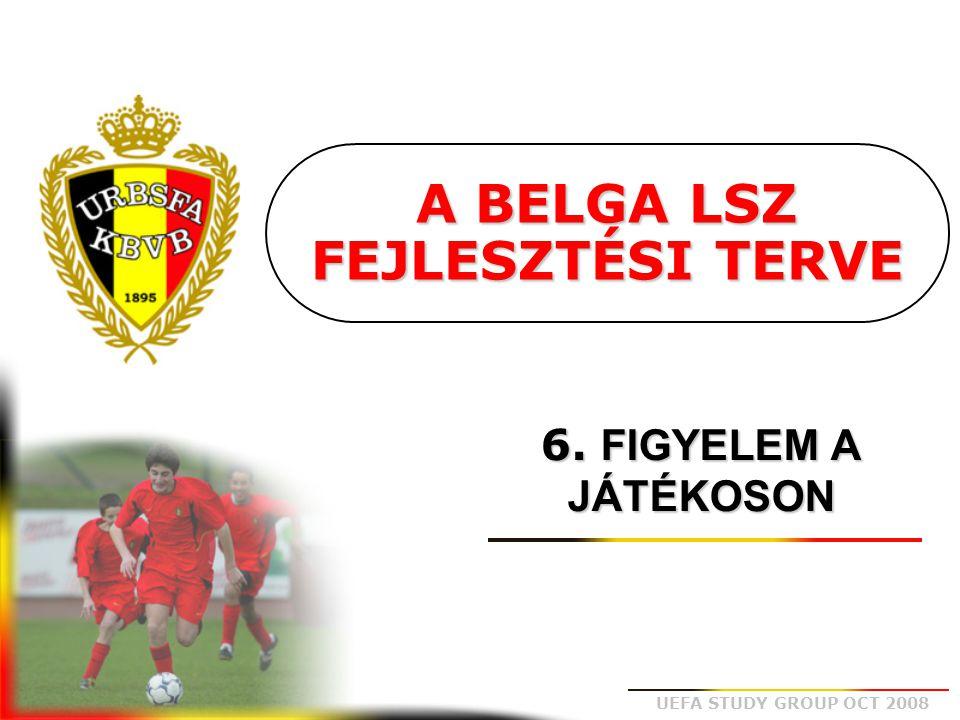 UEFA STUDY GROUP OCT 2008 A BELGA LSZ FEJLESZTÉSI TERVE 6. FIGYELEM A JÁTÉKOSON