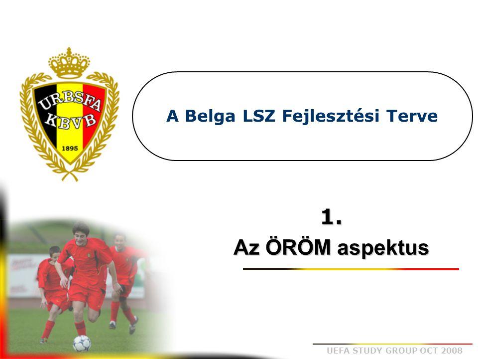 UEFA STUDY GROUP OCT 2008 A Belga LSZ Fejlesztési Terve 1. Az ÖRÖM aspektus