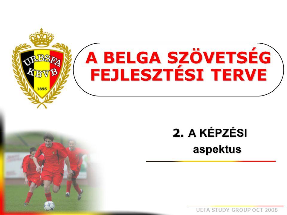 UEFA STUDY GROUP OCT 2008 KIVÁLASZTÁS = viszony a labdához (5 – 7 évesek) EGYÉNI fejlődés (7 – 17 évesek): Alap jártasság és taktika = ALAPOK Beilleszkedés a csapatba = CSAPATTAKTIKA VÉGEREDMÉNY = beilleszkedés a felnőtt futballba (17 éves kortól) KÉPZÉS = lépésről lépésre tanulni