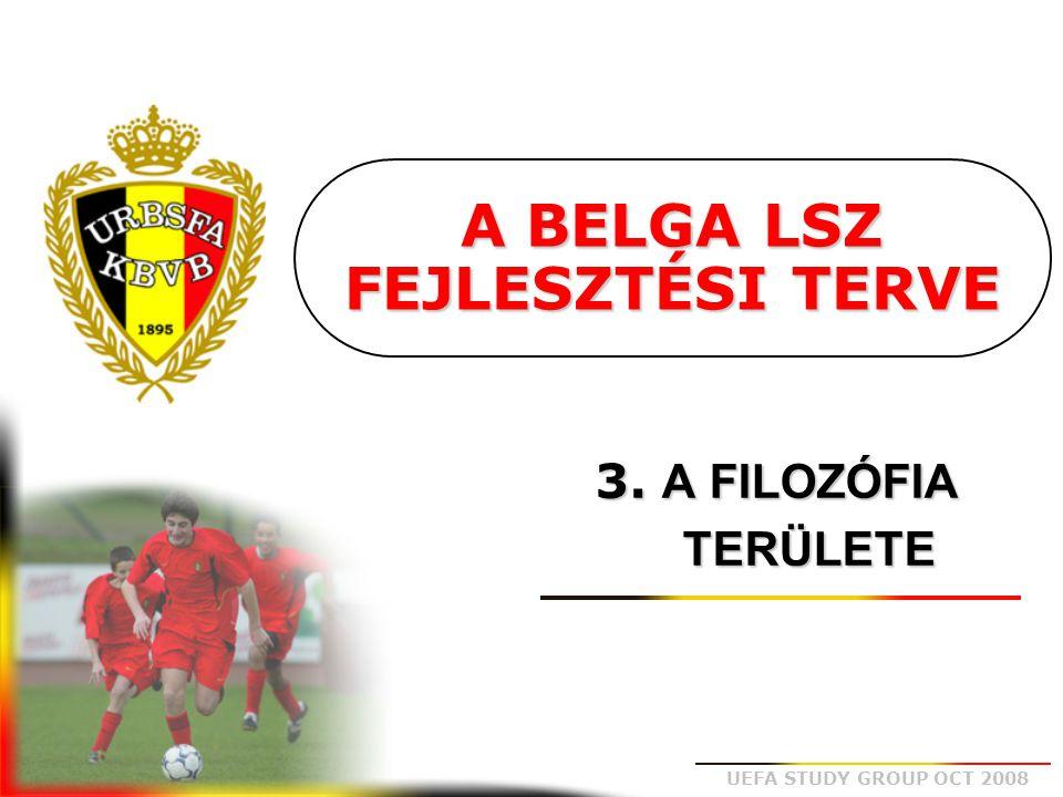 UEFA STUDY GROUP OCT 2008 A BELGA LSZ FEJLESZTÉSI TERVE 3. A FILOZÓFIA TERÜLETE TERÜLETE
