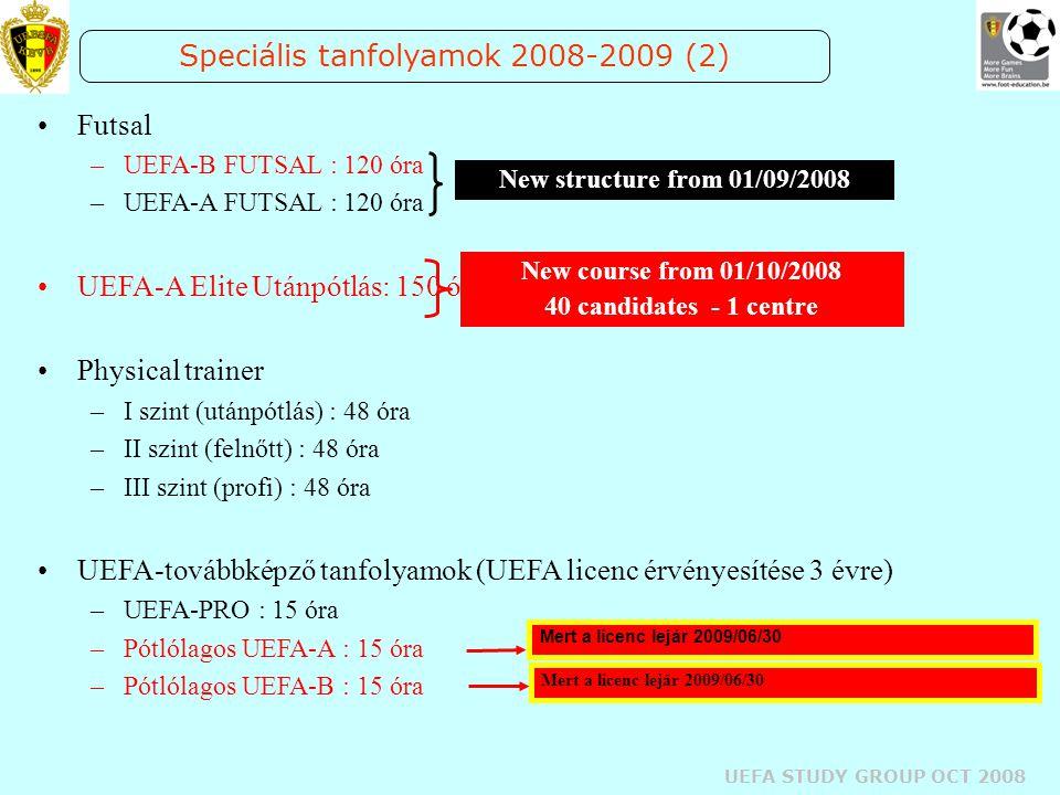 UEFA STUDY GROUP OCT 2008 Speciális tanfolyamok 2008-2009 (2) Futsal –UEFA-B FUTSAL : 120 óra –UEFA-A FUTSAL : 120 óra UEFA-A Elite Utánpótlás: 150 ór