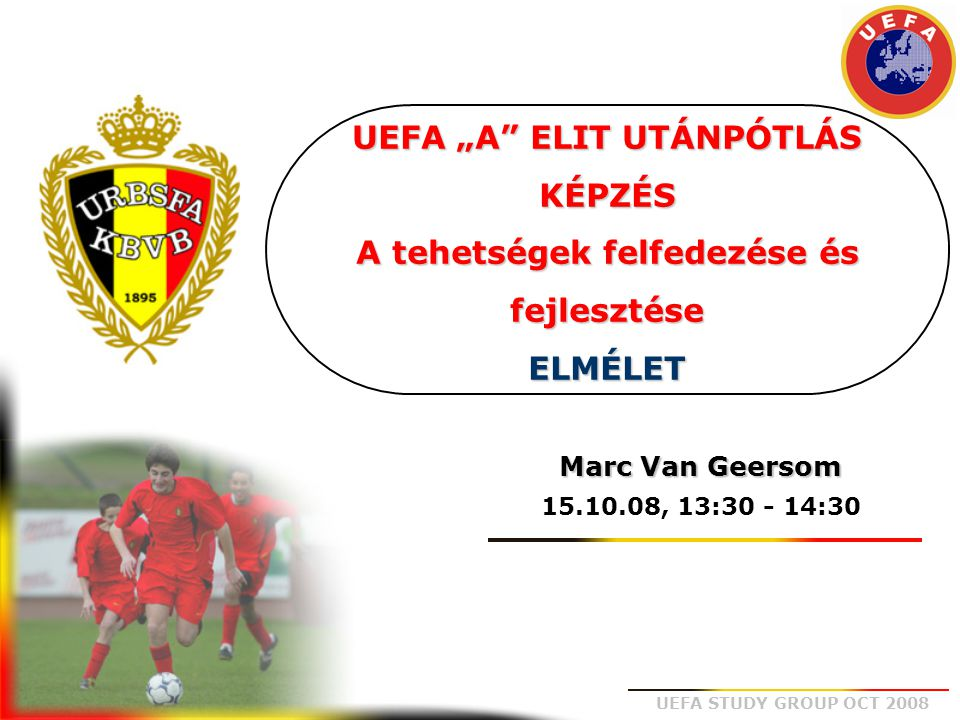 UEFA STUDY GROUP OCT 2008  Keresni, felismerni, kiválasztani  A tehetségek fejlődését a Belga LSZ irányelvei szerint irányítani  A minőség kialakításáról gondoskodni  Az edzések, edzőtáborok, meccsek megszervezése  Kiértékelés  Kapcsolattartás a Belga LSZ és a klubok között Feladatok