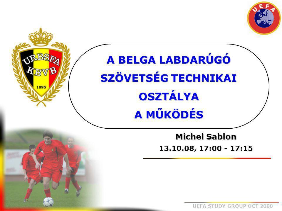 UEFA STUDY GROUP OCT 2008 A BELGA LABDARÚGÓ SZÖVETSÉG TECHNIKAI OSZTÁLYA A MŰKÖDÉS Michel Sablon 13.10.08, 17:00 - 17:15