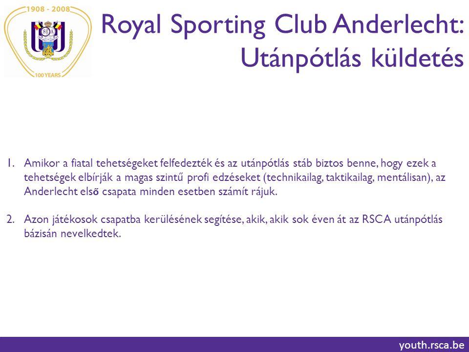 Royal Sporting Club Anderlecht: Utánpótlás küldetés youth.rsca.be 1.Amikor a fiatal tehetségeket felfedezték és az utánpótlás stáb biztos benne, hogy ezek a tehetségek elbírják a magas szintű profi edzéseket (technikailag, taktikailag, mentálisan), az Anderlecht els ő csapata minden esetben számít rájuk.