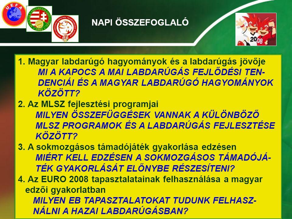 1. Magyar labdarúgó hagyományok és a labdarúgás jövője MI A KAPOCS A MAI LABDARÚGÁS FEJLŐDÉSI TEN- DENCIÁI ÉS A MAGYAR LABDARÚGÓ HAGYOMÁNYOK KÖZÖTT? 2