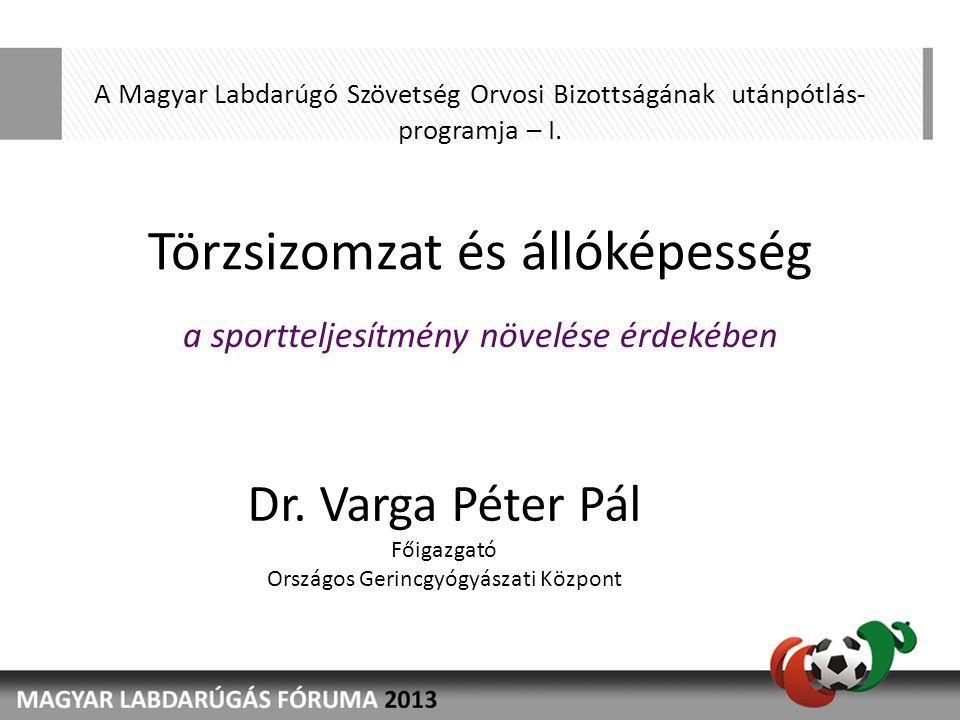 A Magyar Labdarúgó Szövetség Orvosi Bizottságának utánpótlás- programja – I. Törzsizomzat és állóképesség a sportteljesítmény növelése érdekében Dr. V