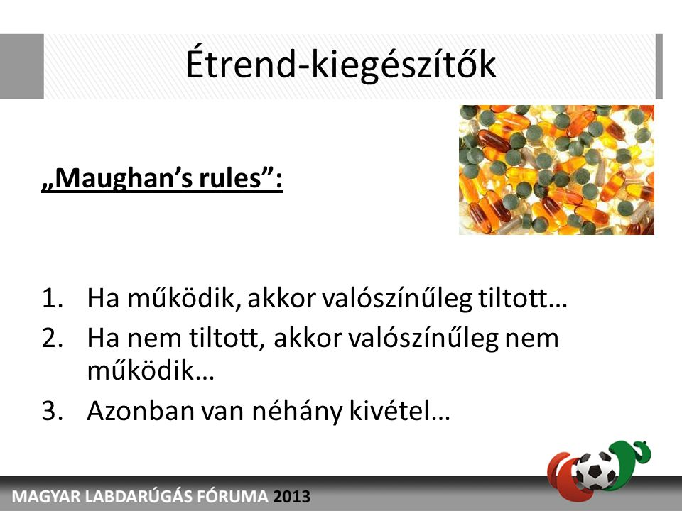 """Étrend-kiegészítők """"Maughan's rules : 1.Ha működik, akkor valószínűleg tiltott… 2.Ha nem tiltott, akkor valószínűleg nem működik… 3.Azonban van néhány kivétel…"""