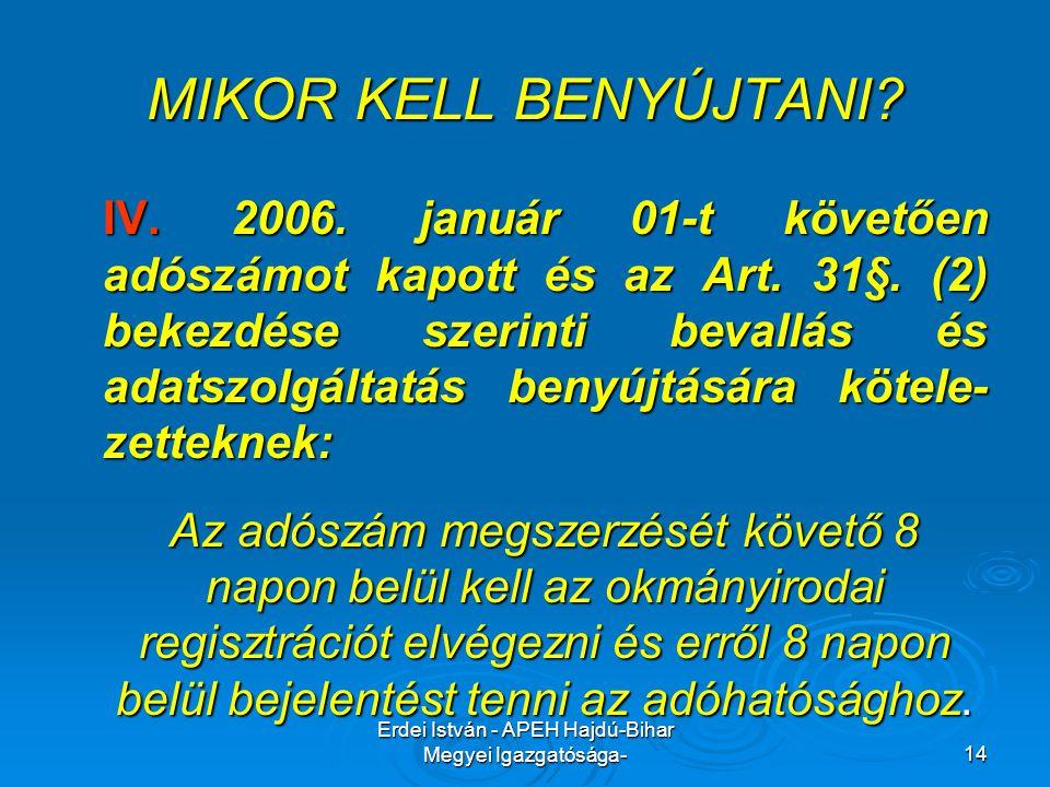 Erdei István - APEH Hajdú-Bihar Megyei Igazgatósága-14 MIKOR KELL BENYÚJTANI? IV. 2006. január 01-t követően adószámot kapott és az Art. 31§. (2) beke