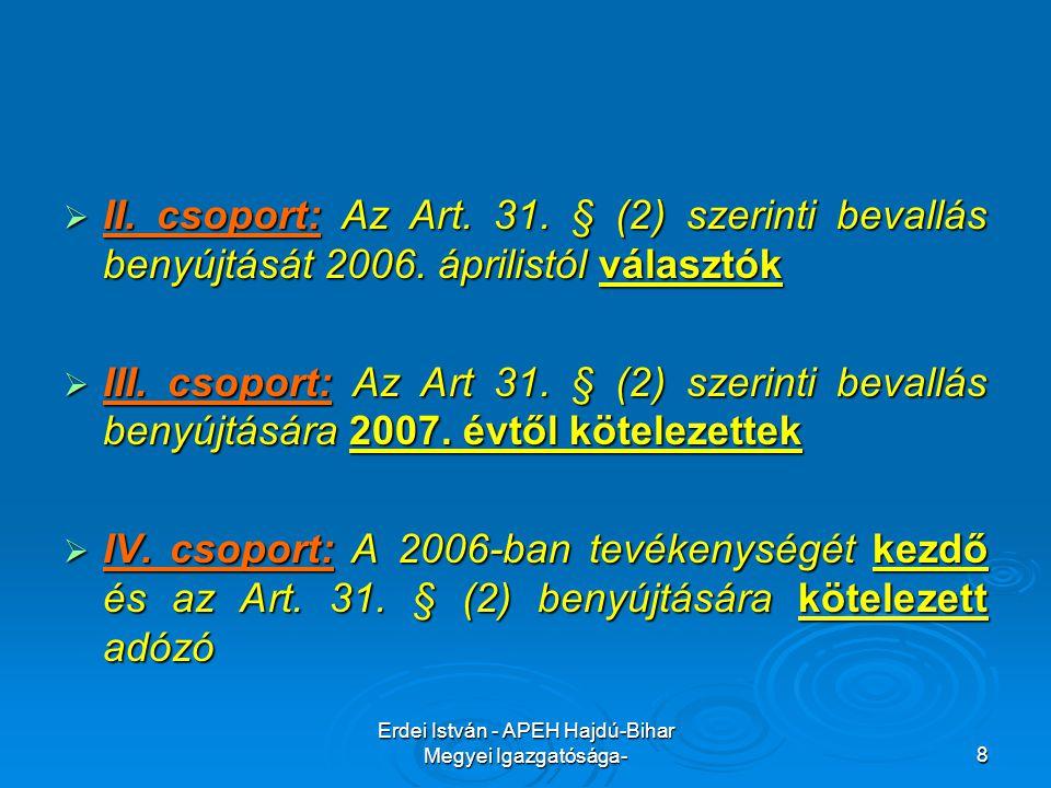 Erdei István - APEH Hajdú-Bihar Megyei Igazgatósága-8  II. csoport: Az Art. 31. § (2) szerinti bevallás benyújtását 2006. áprilistól választók  III.