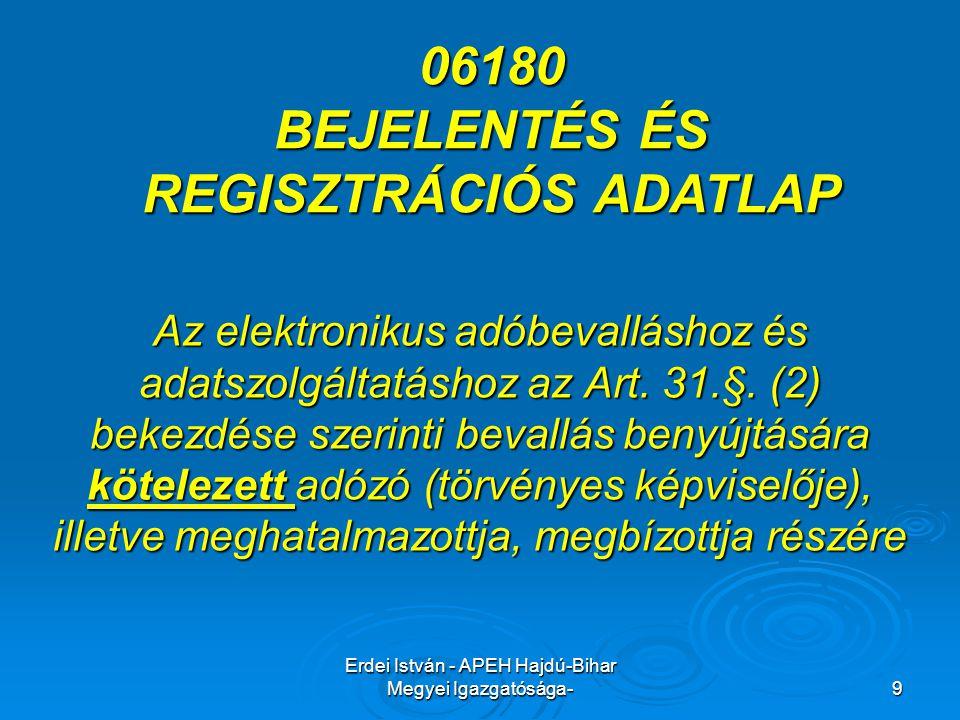 Erdei István - APEH Hajdú-Bihar Megyei Igazgatósága- 9 Az elektronikus adóbevalláshoz és adatszolgáltatáshoz az Art. 31.§. (2) bekezdése szerinti beva