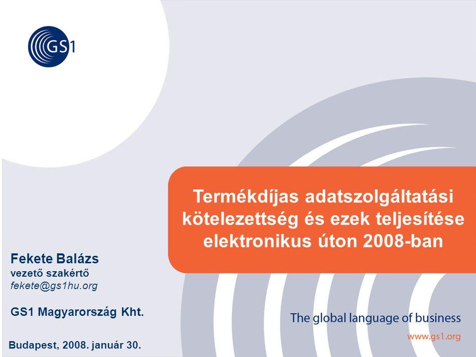 ©2007 GS1 Hungary 11 Termékdíjas adatszolgáltatási kötelezettség és ezek teljesítése elektronikus úton 2008-ban Budapest, 2008. január 30. Fekete Balá