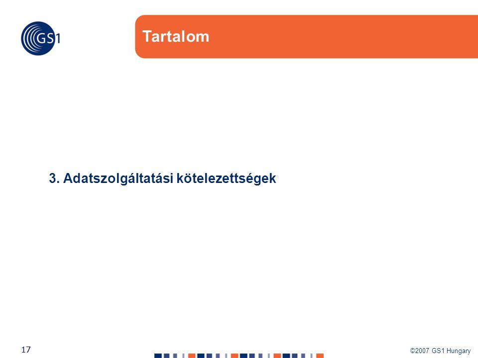 ©2007 GS1 Hungary 17 Tartalom 3. Adatszolgáltatási kötelezettségek