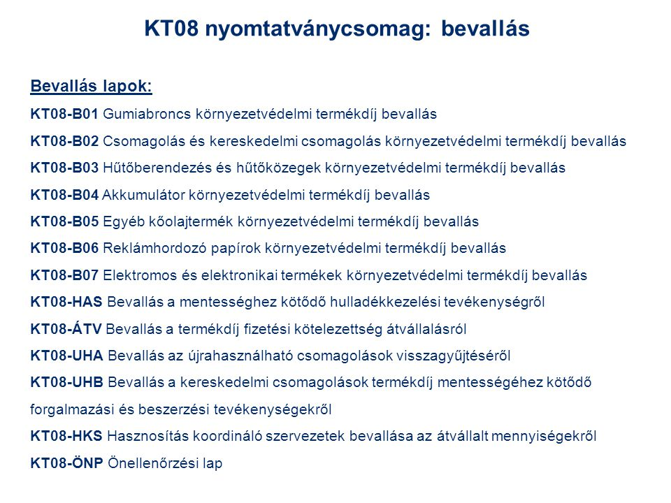 KT08 nyomtatványcsomag: bevallás Bevallás lapok: KT08-B01 Gumiabroncs környezetvédelmi termékdíj bevallás KT08-B02 Csomagolás és kereskedelmi csomagol