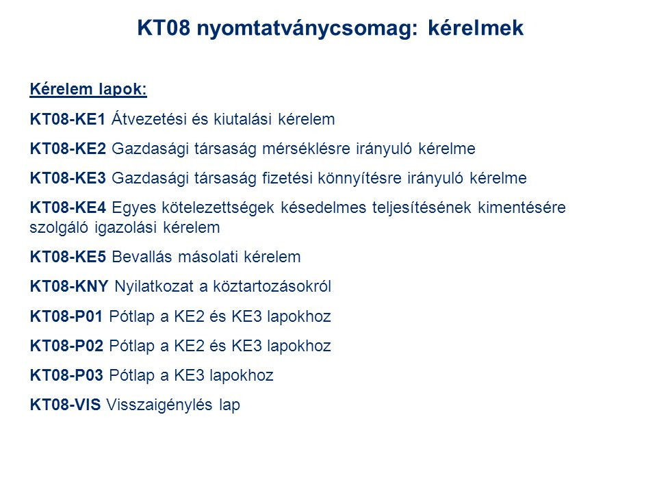 KT08 nyomtatványcsomag: kérelmek Kérelem lapok: KT08-KE1 Átvezetési és kiutalási kérelem KT08-KE2 Gazdasági társaság mérséklésre irányuló kérelme KT08