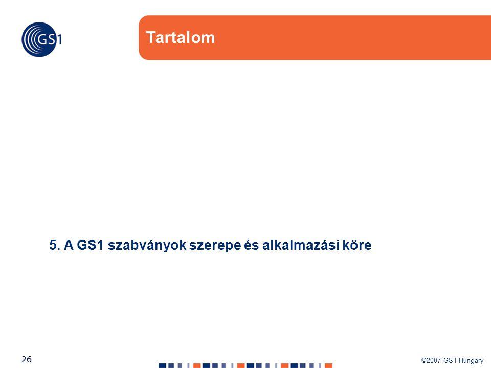 ©2007 GS1 Hungary 26 Tartalom 5. A GS1 szabványok szerepe és alkalmazási köre