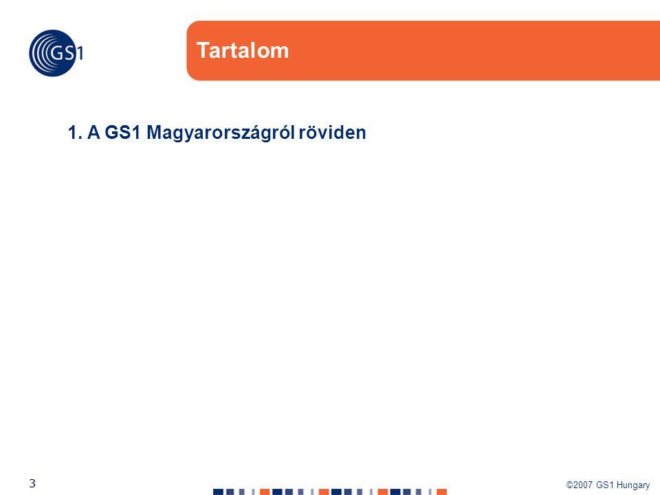 ©2007 GS1 Hungary 33 1. A GS1 Magyarországról röviden Tartalom