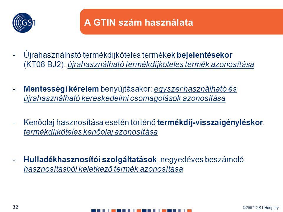 ©2007 GS1 Hungary 32 A GTIN szám használata -Kenőolaj hasznosítása esetén történő termékdíj-visszaigényléskor: termékdíjköteles kenőolaj azonosítása -