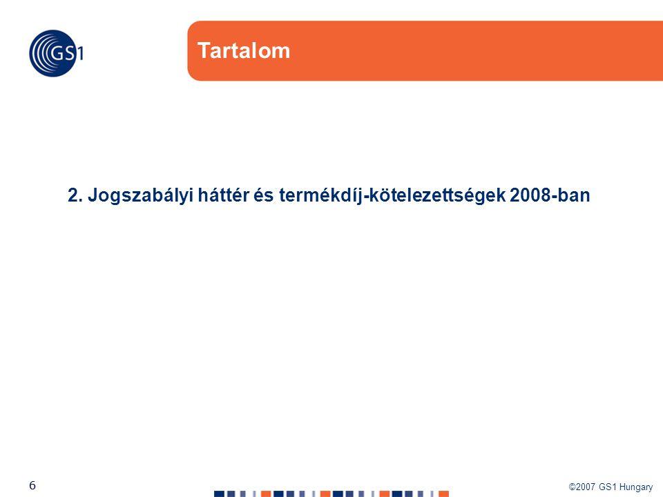 ©2007 GS1 Hungary 66 Tartalom 2. Jogszabályi háttér és termékdíj-kötelezettségek 2008-ban