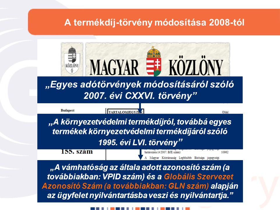 """A termékdíj-törvény módosítása 2008-tól """"Egyes adótörvények módosításáról szóló 2007. évi CXXVI. törvény"""" """"A vámhatóság az általa adott azonosító szám"""