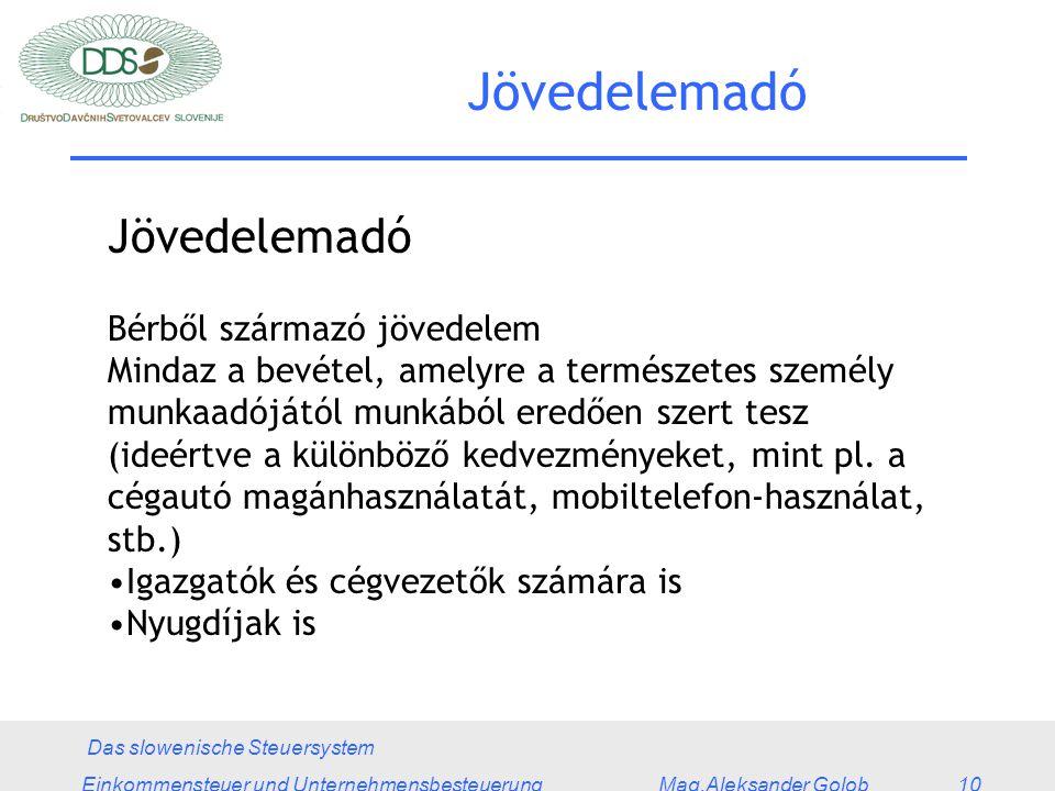Das slowenische Steuersystem Einkommensteuer und Unternehmensbesteuerung Mag.Aleksander Golob 10 Jövedelemadó Bérből származó jövedelem Mindaz a bevétel, amelyre a természetes személy munkaadójától munkából eredően szert tesz (ideértve a különböző kedvezményeket, mint pl.