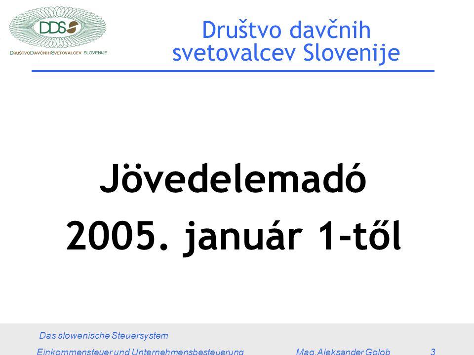 Das slowenische Steuersystem Einkommensteuer und Unternehmensbesteuerung Mag.Aleksander Golob 3 Društvo davčnih svetovalcev Slovenije Jövedelemadó 2005.