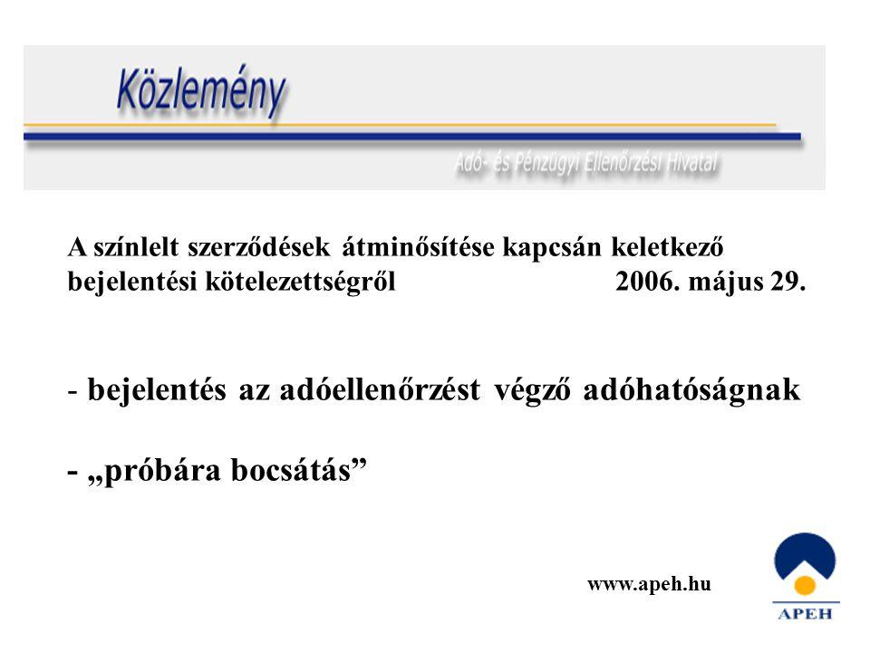 A színlelt szerződések átminősítése kapcsán keletkező bejelentési kötelezettségről 2006. május 29. - bejelentés az adóellenőrzést végző adóhatóságnak