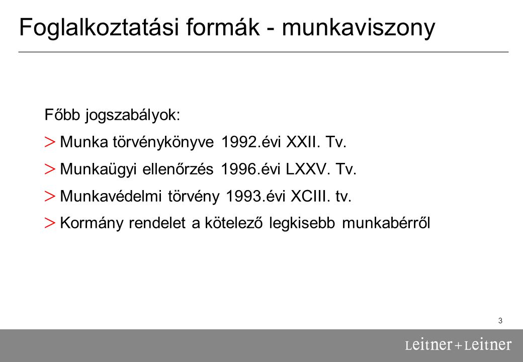3 Foglalkoztatási formák - munkaviszony Főbb jogszabályok: > Munka törvénykönyve 1992.évi XXII.