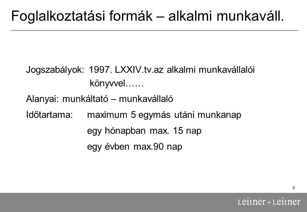 8 Foglalkoztatási formák – alkalmi munkaváll. Jogszabályok: 1997.