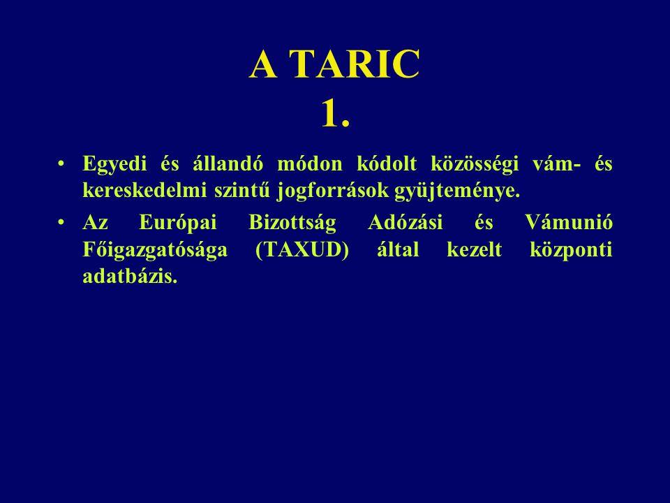 A TARIC 1. Egyedi és állandó módon kódolt közösségi vám- és kereskedelmi szintű jogforrások gyüjteménye. Az Európai Bizottság Adózási és Vámunió Főiga