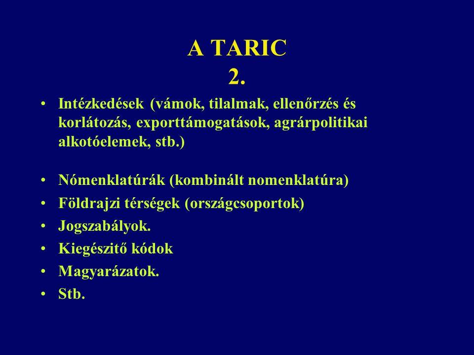 A TARIC 2. Intézkedések (vámok, tilalmak, ellenőrzés és korlátozás, exporttámogatások, agrárpolitikai alkotóelemek, stb.) Nómenklatúrák (kombinált nom