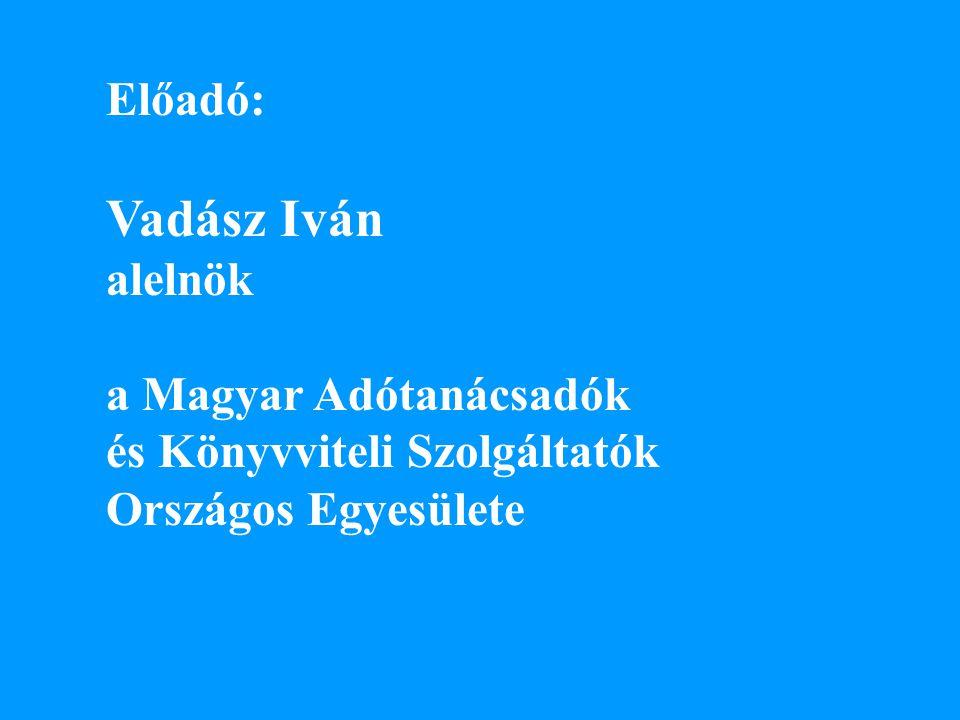 Előadó: Vadász Iván alelnök a Magyar Adótanácsadók és Könyvviteli Szolgáltatók Országos Egyesülete