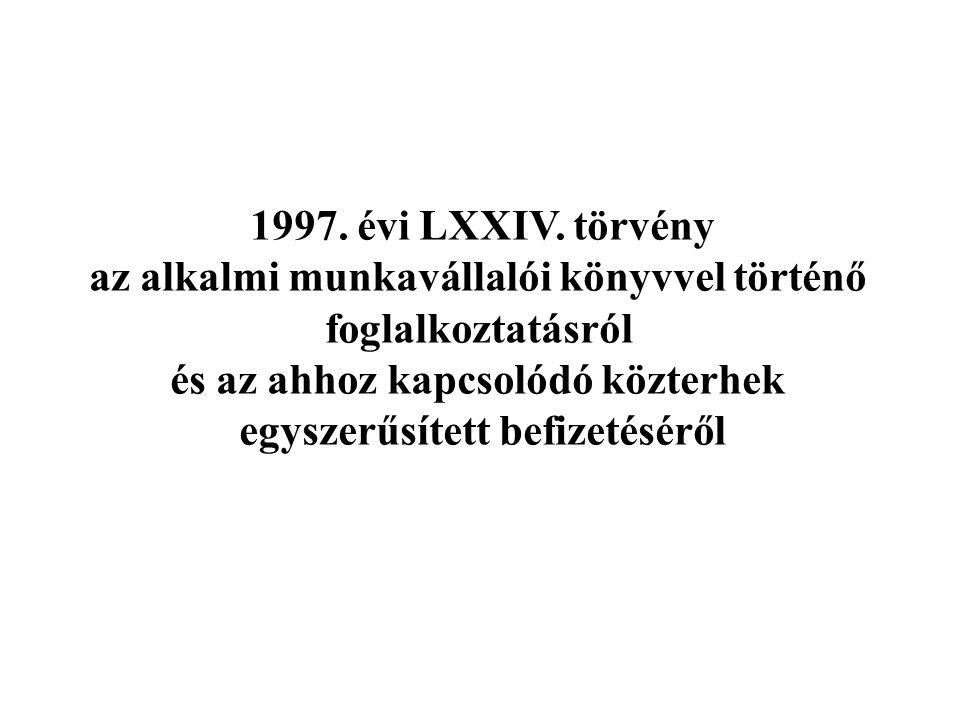 1997. évi LXXIV. törvény az alkalmi munkavállalói könyvvel történő foglalkoztatásról és az ahhoz kapcsolódó közterhek egyszerűsített befizetéséről