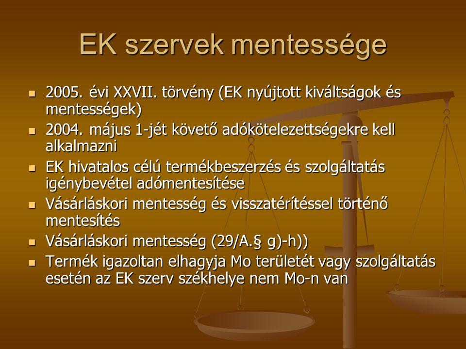 EK szervek mentessége 2005. évi XXVII. törvény (EK nyújtott kiváltságok és mentességek) 2005. évi XXVII. törvény (EK nyújtott kiváltságok és mentesség