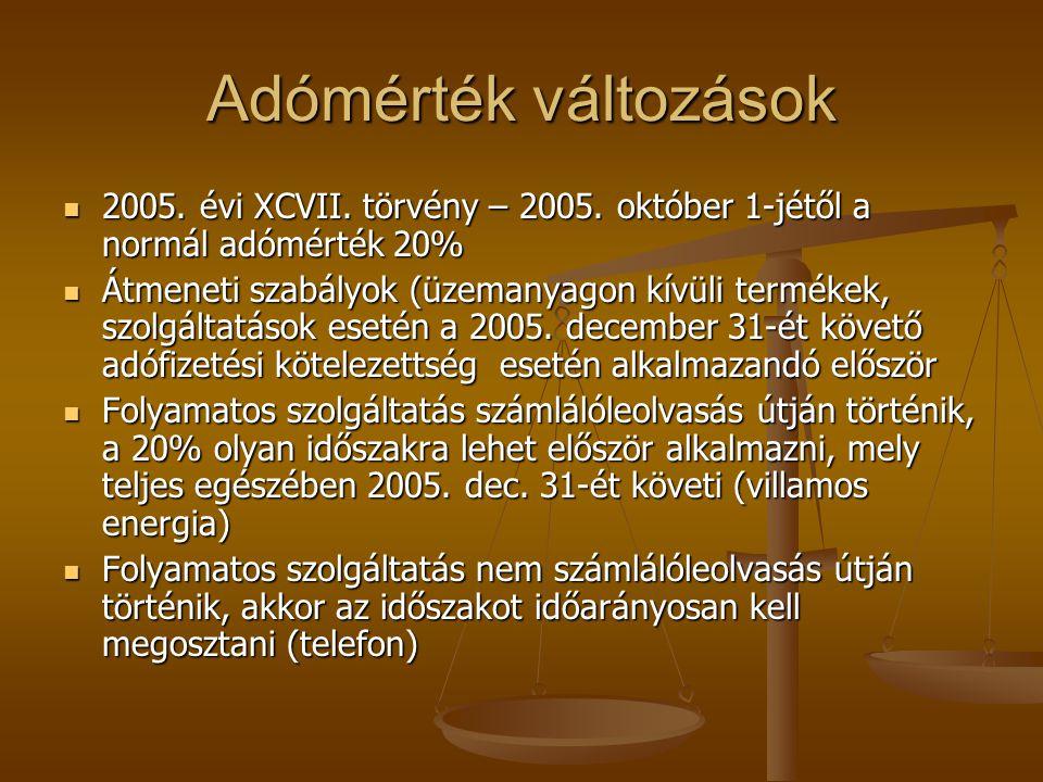 Adómérték változások 2005. évi XCVII. törvény – 2005. október 1-jétől a normál adómérték 20% 2005. évi XCVII. törvény – 2005. október 1-jétől a normál