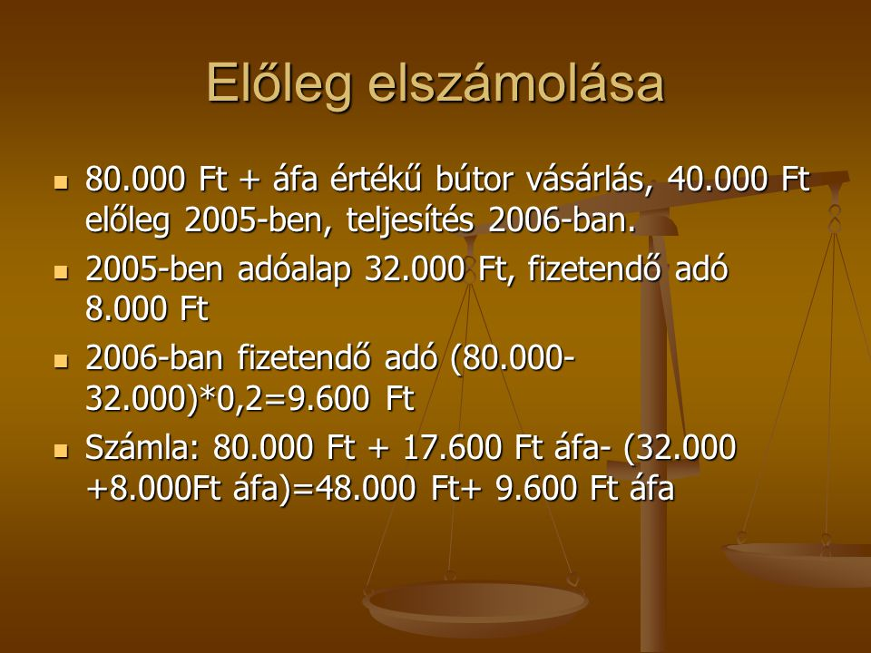 Előleg elszámolása 80.000 Ft + áfa értékű bútor vásárlás, 40.000 Ft előleg 2005-ben, teljesítés 2006-ban. 80.000 Ft + áfa értékű bútor vásárlás, 40.00