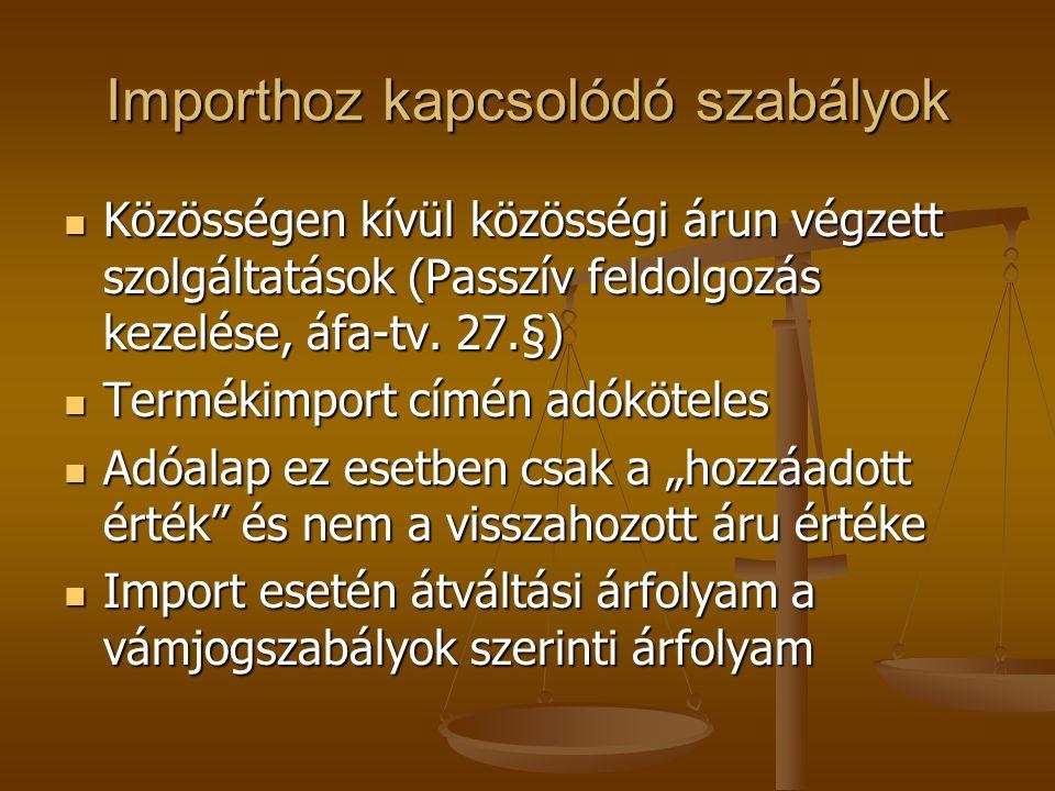 Importhoz kapcsolódó szabályok Közösségen kívül közösségi árun végzett szolgáltatások (Passzív feldolgozás kezelése, áfa-tv. 27.§) Közösségen kívül kö