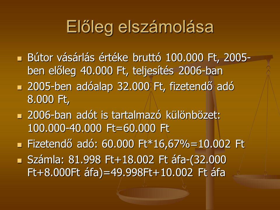 Előleg elszámolása Bútor vásárlás értéke bruttó 100.000 Ft, 2005- ben előleg 40.000 Ft, teljesítés 2006-ban Bútor vásárlás értéke bruttó 100.000 Ft, 2