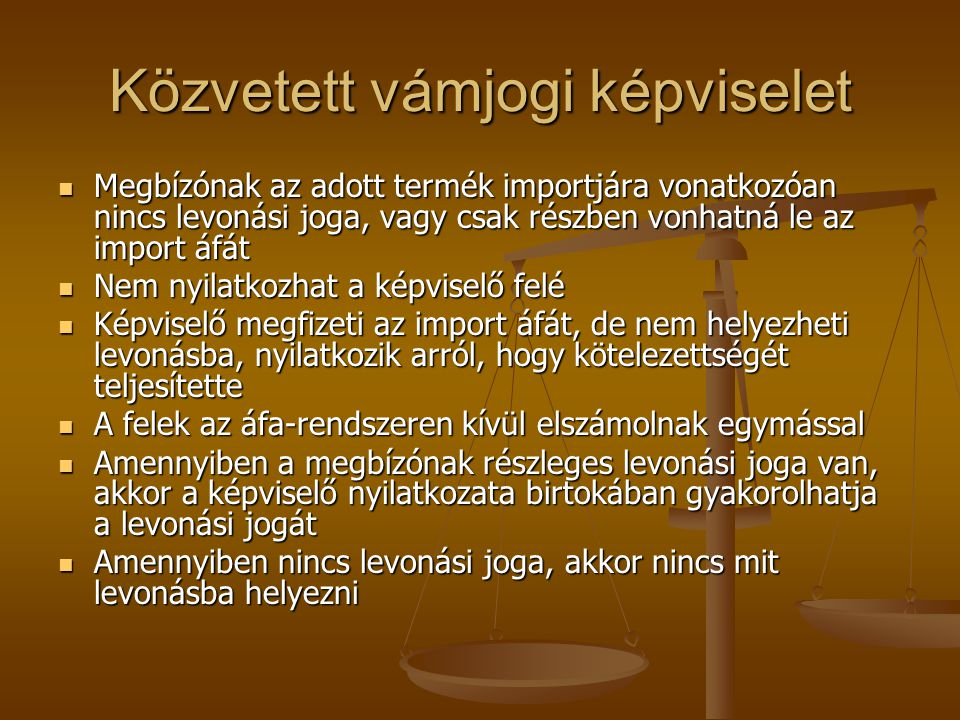 Közvetett vámjogi képviselet Megbízónak az adott termék importjára vonatkozóan nincs levonási joga, vagy csak részben vonhatná le az import áfát Megbí