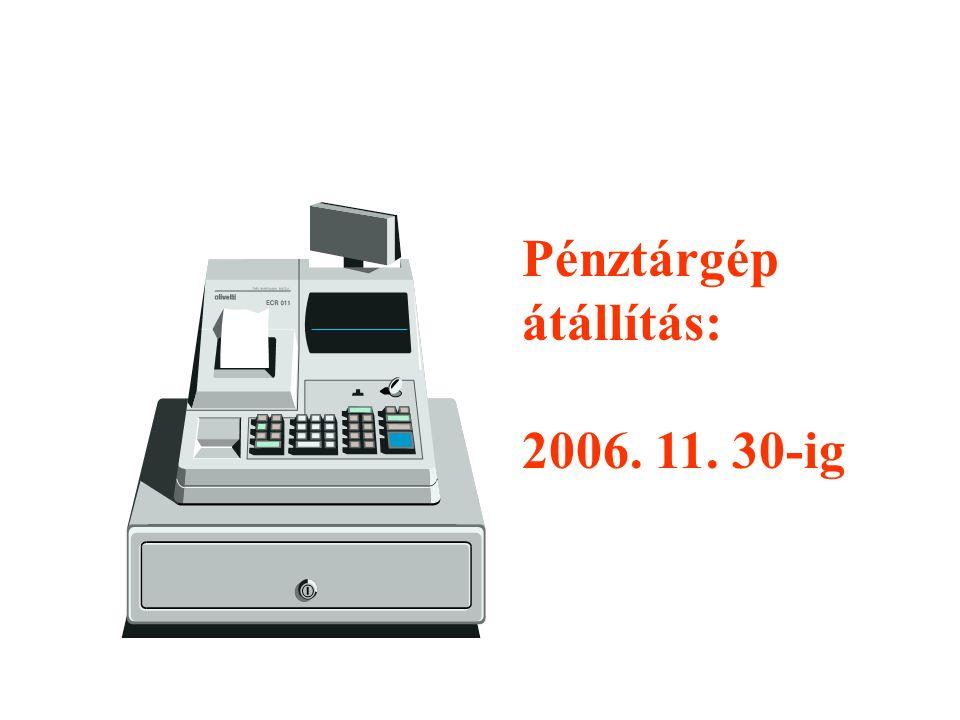 Pénztárgép átállítás: 2006. 11. 30-ig