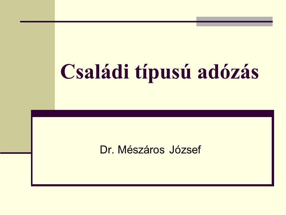 Családi típusú adózás Dr. Mészáros József