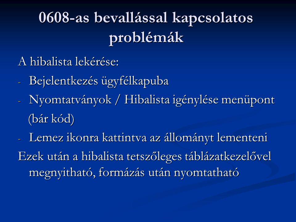 0608-as bevallással kapcsolatos problémák A hibalista lekérése: - Bejelentkezés ügyfélkapuba - Nyomtatványok / Hibalista igénylése menüpont (bár kód) (bár kód) - Lemez ikonra kattintva az állományt lementeni Ezek után a hibalista tetszőleges táblázatkezelővel megnyitható, formázás után nyomtatható