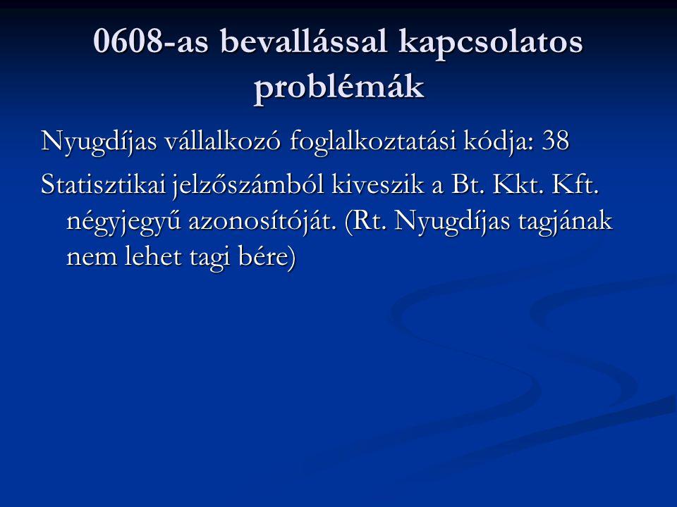 0608-as bevallással kapcsolatos problémák Nyugdíjas vállalkozó foglalkoztatási kódja: 38 Statisztikai jelzőszámból kiveszik a Bt.