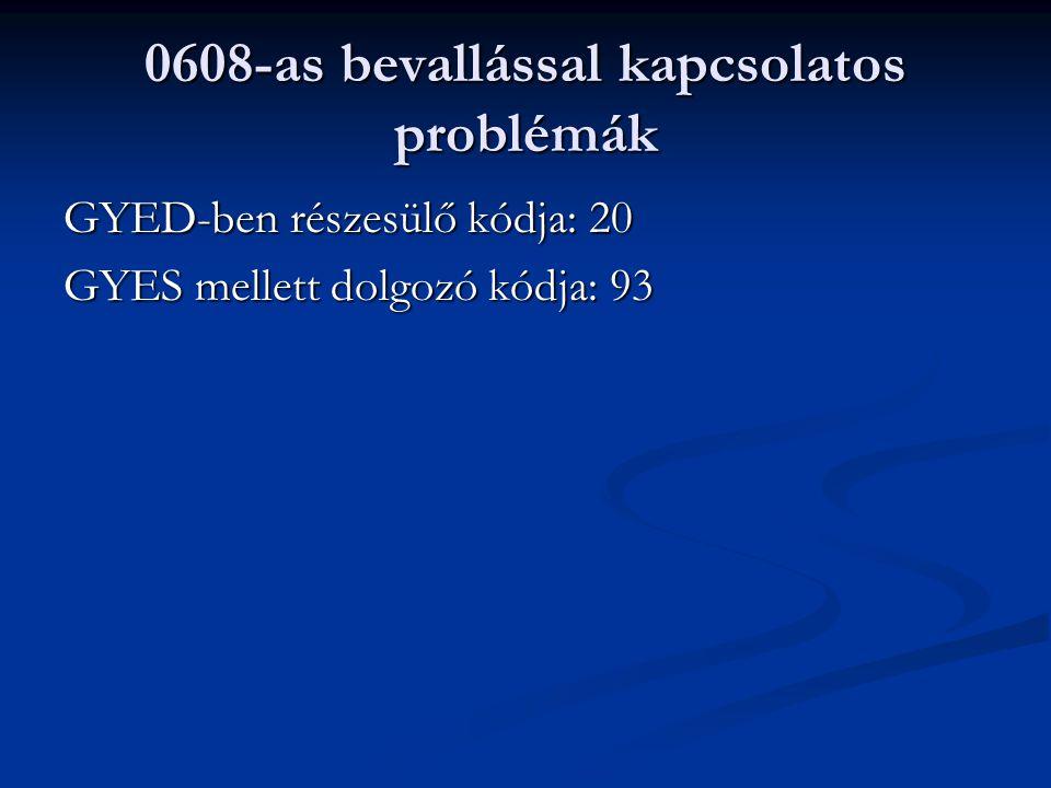 0608-as bevallással kapcsolatos problémák GYED-ben részesülő kódja: 20 GYES mellett dolgozó kódja: 93