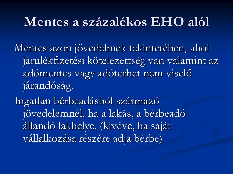 Mentes a százalékos EHO alól Mentes azon jövedelmek tekintetében, ahol járulékfizetési kötelezettség van valamint az adómentes vagy adóterhet nem viselő járandóság.