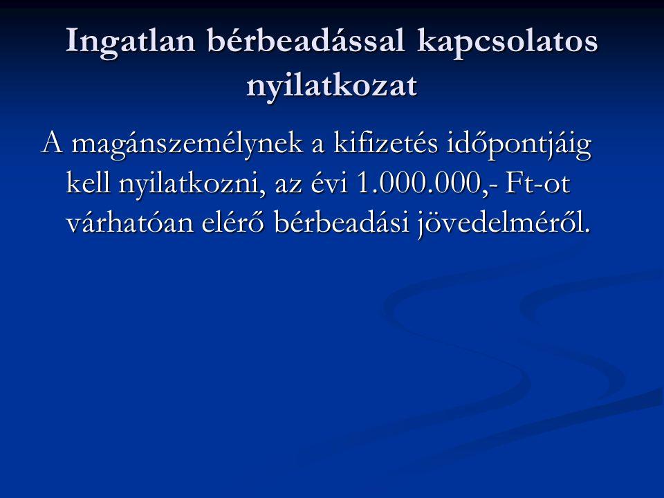 Ingatlan bérbeadással kapcsolatos nyilatkozat A magánszemélynek a kifizetés időpontjáig kell nyilatkozni, az évi 1.000.000,- Ft-ot várhatóan elérő bérbeadási jövedelméről.